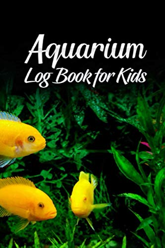 Aquarium Log book For Kids: Daily Checkup, Water, Fish, And Tank Record Book | Home Aquarium Maintenance Journal For Kids |