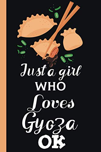 Just a Girl Who Loves Gyoza, OK: cute Blank Lined Journal : Gyoza Notebooks : perfect Journals Gyoza Gifts - Gyoza Journal- Gyoza kids gift-gift for Gyoza lovers: matte finish (6X9) 120 pages