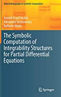 The Symbolic Computation of Integrability Structures for Partial Differential Equations (Texts & Monographs in Symbolic Computation)