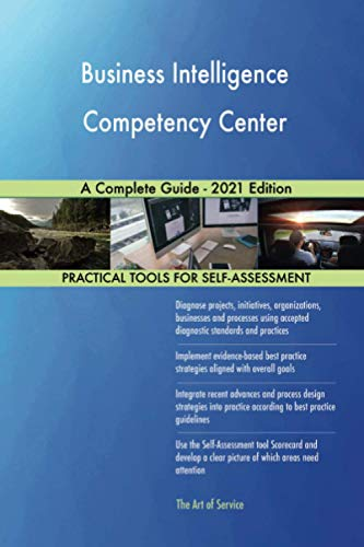 Business Intelligence Competency Center A Complete Guide - 2021 Edition