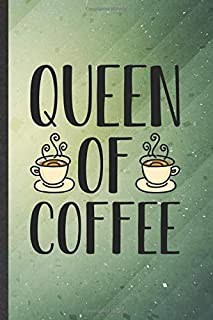 Queen of Coffee: Funny Blank Lined Coffee Lover Notebook/ Journal, Graduation Appreciation Gratitude Thank You Souvenir Gag Gift, Stylish Graphic 110 Pages