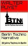 Berlin Techno Narrative : 30 Jahre Techno in Berlin (German Edition)