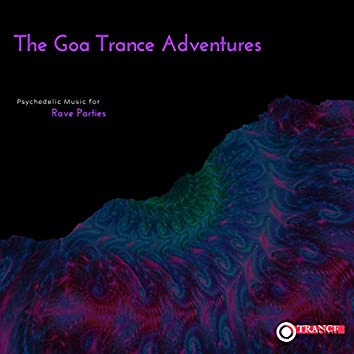 The Goa Trance Adventures - Psychedelic Music For Rave Parties