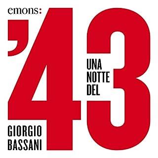 Una notte del '43                   Di:                                                                                                                                 Giorgio Bassani                               Letto da:                                                                                                                                 Stefano Muroni,                                                                                        Monica Chiarabelli,                                                                                        Fabio Mangolini,                   e altri                 Durata:  1 ora e 26 min     22 recensioni     Totali 4,2