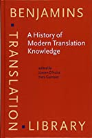 A History of Modern Translation Knowledge: Sources, concepts, effects (Benjamins Translation Library)