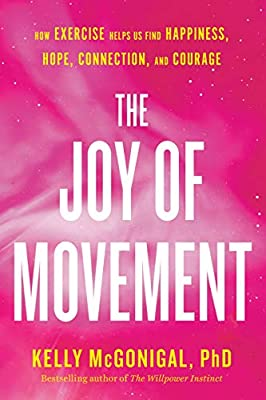 The Joy of Movement: How exercise helps us find happiness, hope, connection, and courage from Avery