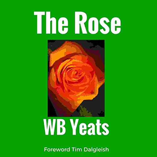 The Rose                   By:                                                                                                                                 William Butler Yeats                               Narrated by:                                                                                                                                 Tim Dalgleish                      Length: 50 mins     2 ratings     Overall 3.5