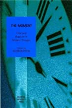 Moment: Time and Rupture in Modern Thought (Liverpool University Press - Studies in European Regional Cultures)