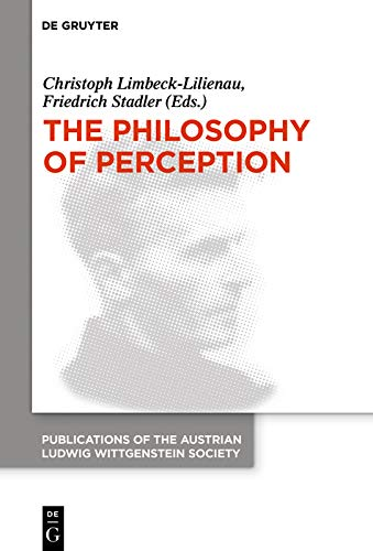 The Philosophy of Perception: Proceedings of the 40th International Ludwig Wittgenstein Symposium (Publications of the Austrian Ludwig Wittgenstein Society – New Series Book 26) (English Edition)
