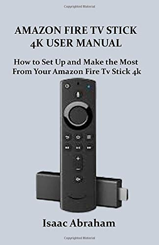Amazon Fire Stick 4k User Manual: The best way to setup and use the Amazon fire stick