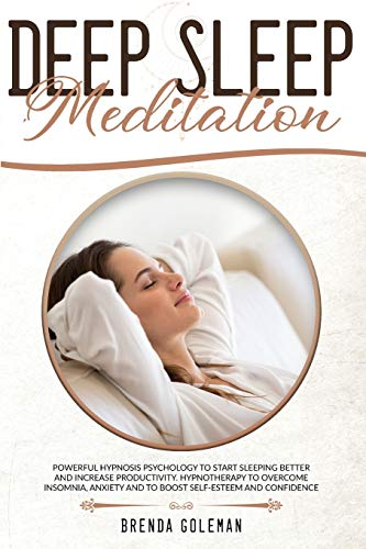 Deep Sleep Meditation: Powerful Hypnosis Psychology To Start Sleeping Better And Increase Productivity. Hypnotherapy To Overcome Insomnia, Anxiety And To Boost Self-Esteem And Confidence.