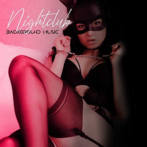Nightclub Background Music: Sexy Chill Music for Sensual and Seductive Night