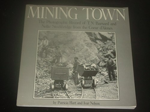 Mining town: The photographic record of T.N. Barnard and Nellie Stockbridge from the Coeur d'Alenes