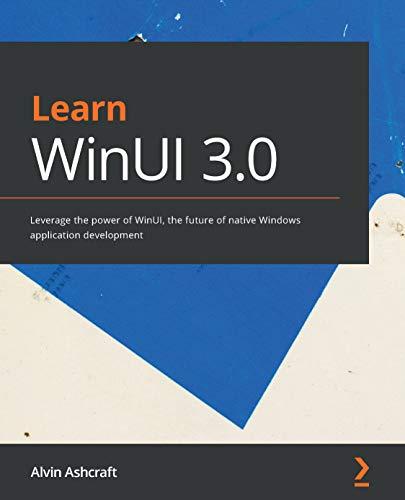 Learn WinUI 3.0: Leverage the power of WinUI, the future of native Windows application development (English Edition)