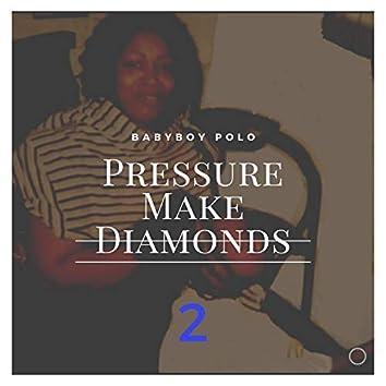 Pressure Make Diamonds 2