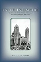 Faith in Empire: Religion, Politics, and Colonial Rule in French Senegal, 1880a??1940 by Elizabeth Foster (2013-03-20)