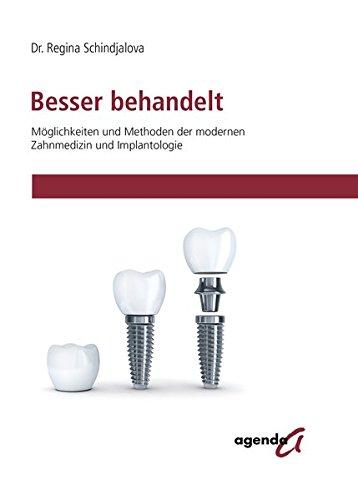 Besser behandelt: Möglichkeiten und Methoden der modernen Zahnmedizin und Implantologie