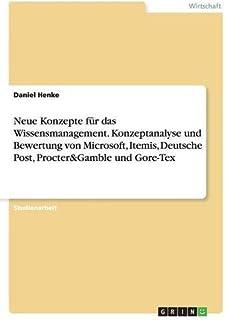 Neue Konzepte für das Wissensmanagement. Konzeptanalyse und Bewertung von Microsoft, Itemis, Deutsche Post, Procter&Gamble...