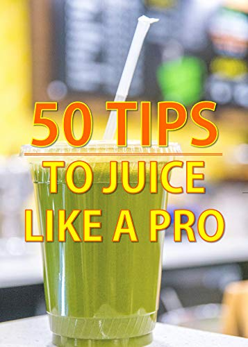 50 types of juice like a pro (English Edition)