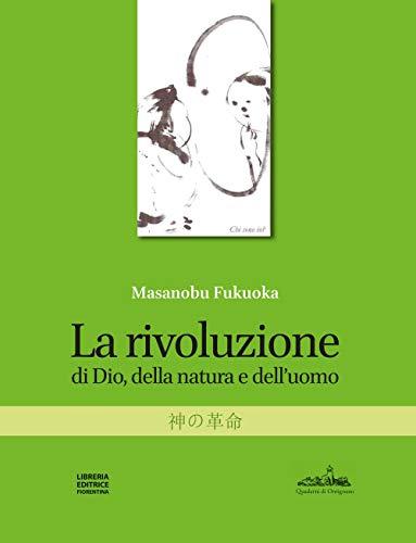 La rivoluzione di Dio, della natura e dell'uomo. Nuova ediz. (Quaderni d'Ontignano)