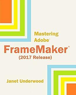 Amazon Com Mastering Adobe Framemaker 2017 Release Ebook Underwood Janet S Kindle Store
