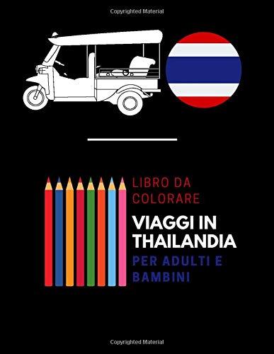 Libro da colorare - Viaggi in Thailandia - Per adulti e bambini: Divertente libro da colorare per gli appassionati della Thailandia   Libro da ...   Immagini sulla Thailandia da colorare