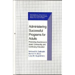 Administering Successful Programs for Adults: Promoting Excellence in Adult, Community, and Continuing Education (Profes