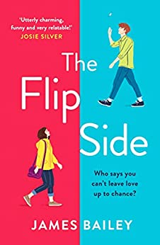 The Flip Side: 'Utterly charming, funny and very relatable' Josie Silver by [James Bailey]