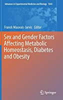 Sex and Gender Factors Affecting Metabolic Homeostasis, Diabetes and Obesity (Advances in Experimental Medicine and Biology, 1043)