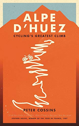 Alpe d'Huez: Cycling's Greatest Climb [Lingua Inglese]: The Story of Pro Cycling's Greatest Climb
