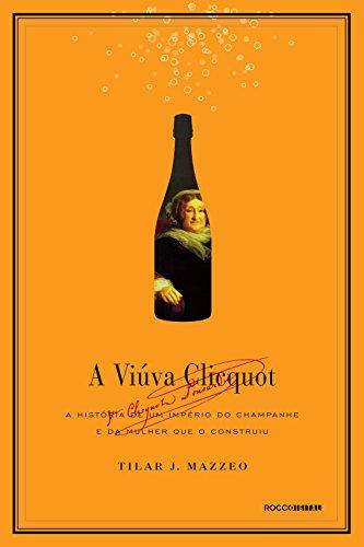 A viúva Clicquot: A história de um império do champanhe e da mulher que o construiu