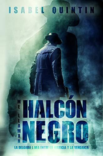 Me Llaman Halcón Negro (Thriller policíaco) : La delgada línea entre la justicia y la venganza (Spanish Edition)