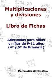 Multiplicaciones y Divisiones - Libro de Fichas: Para niños y niñas de 9-11 años (4º-5º Primaria) (Spanish Edition)