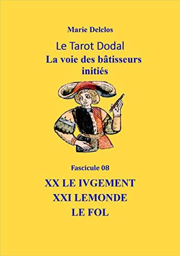 Le Tarot Dodal La Voie bâtisseurs initiés: Fascicule 08 XX LEIVGEMENT XXI LEMONDE LE FOL (Le Tarot Dodal, La voie des bâtisseurs initiés) (French Edition)
