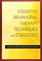 Cognitive Behavioral Therapy Techniques and Strategies