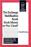 The Exchange Stabilization Fund: Slush Money or War Chest? (POLICY ANALYSES IN INTERNATIONAL ECONOMICS)