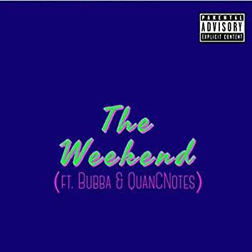 The Weekend (feat. Bubba & Quancnotes)
