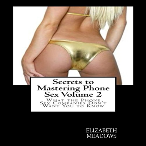 Secrets to Mastering Phone Sex Volume 2: What the Phone Sex Companies Don't Want You to Know audiobook cover art