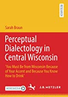 Perceptual Dialectology in Central Wisconsin: 'You Must Be from Wisconsin Because of Your Accent and Because You Know How to Drink'