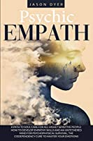 Psychic Empath: A Path to Soul Care for All Highly Sensitive People: How to Develop Empathy Skills and an Untethered Mind for Psychophysical Survival, The Codependency Cure to Master your Emotions