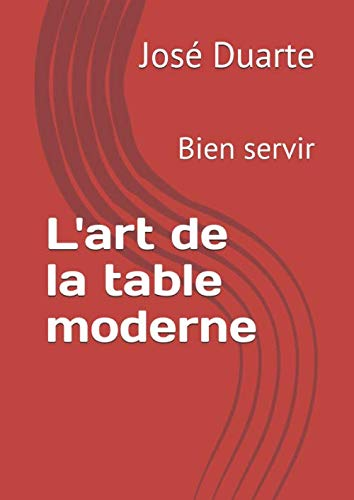L'art de la table moderne: Bien ...