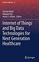 Internet of Things and Big Data Technologies for Next Generation Healthcare (Studies in Big Data (23))