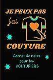 JE PEUX PAS J'AI COUTURE - Carnet de Notes pour les Couturiers - Carnet ligné 130 Pages : IDEE CADEAU HUMOUR: Carnet de notes Humour à remplir   ...   Journal ligné 130 pages, Format 6x9 pouces