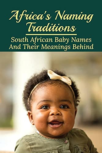 Africa's Naming Traditions: South African Baby Names And Their Meanings Behind: Pretty Female South African Names
