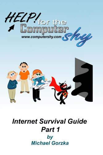 Help for the Computer Shy: Internet Survival Guide, Part 1