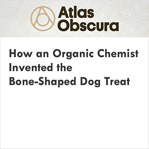 How an Organic Chemist Invented the Bone-Shaped Dog Treat audiobook cover art