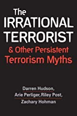 The Irrational Terrorist and Other Persistent Terrorism Myths Paperback