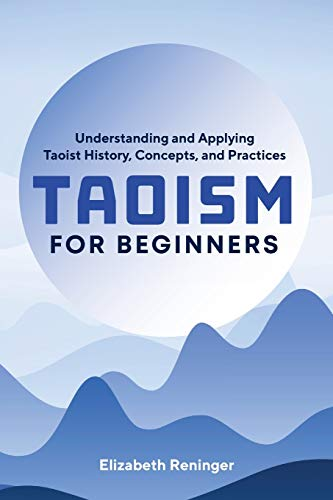 Compare Textbook Prices for Taoism for Beginners: Understanding and Applying Taoist History, Concepts, and Practices  ISBN 9781641525428 by Reninger, Elizabeth