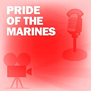 Pride of the Marines (Dramatized)     Classic Movies on the Radio              By:                                                                                                                                 Lux Radio Theatre                               Narrated by:                                                                                                                                 John Garfield,                                                                                        Eleanor Parker                      Length: 58 mins     1 rating     Overall 5.0