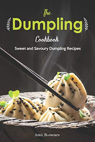 The Dumpling Cookbook: Sweet and Savoury Dumpling Recipes